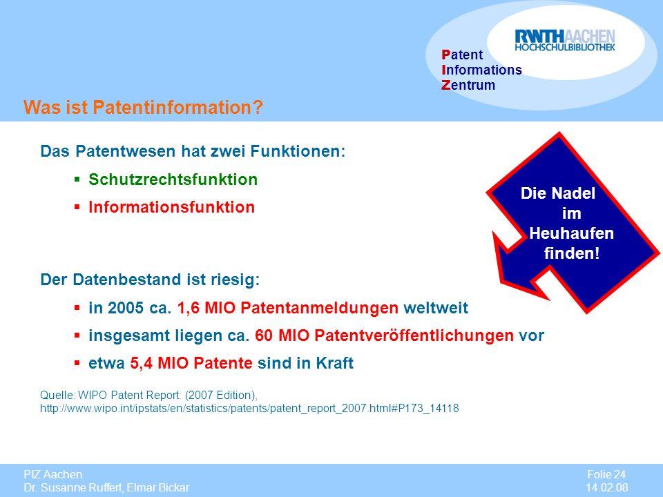PIZ Aachen Dr. Susanne Ruffert, Elmar Bickar Folie 24 14.02.08 P atent I nformations Z entrum Was ist Patentinformation? Das Patentwesen hat zwei Funk