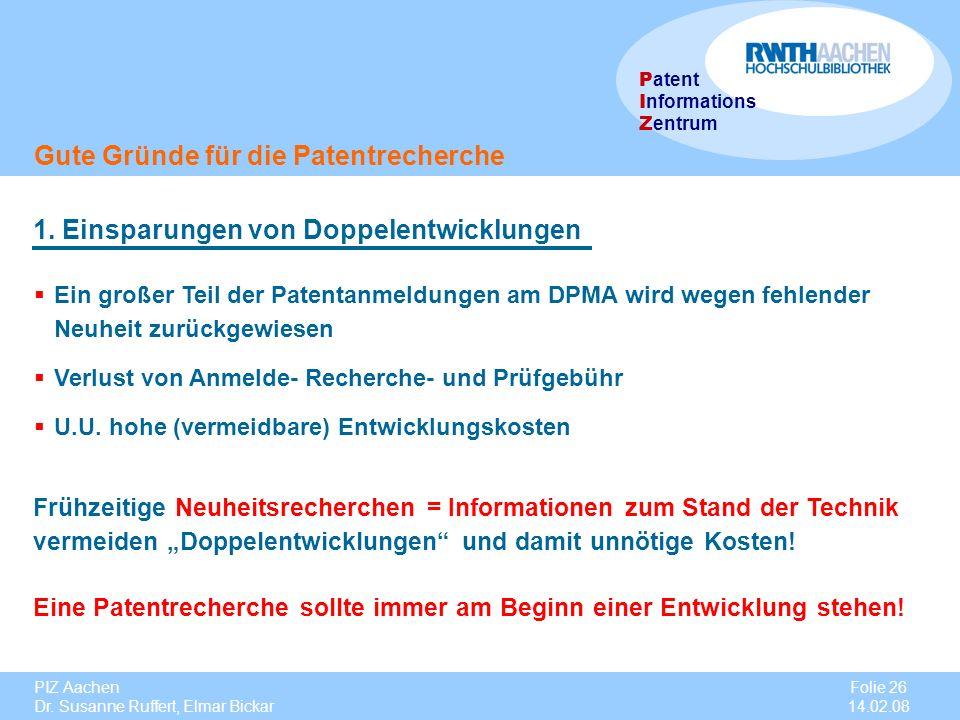PIZ Aachen Dr. Susanne Ruffert, Elmar Bickar Folie 26 14.02.08 P atent I nformations Z entrum Ein großer Teil der Patentanmeldungen am DPMA wird wegen