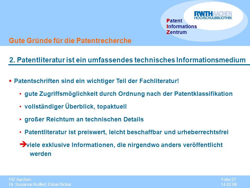 PIZ Aachen Dr. Susanne Ruffert, Elmar Bickar Folie 27 14.02.08 P atent I nformations Z entrum Gute Gründe für die Patentrecherche 2. Patentliteratur i