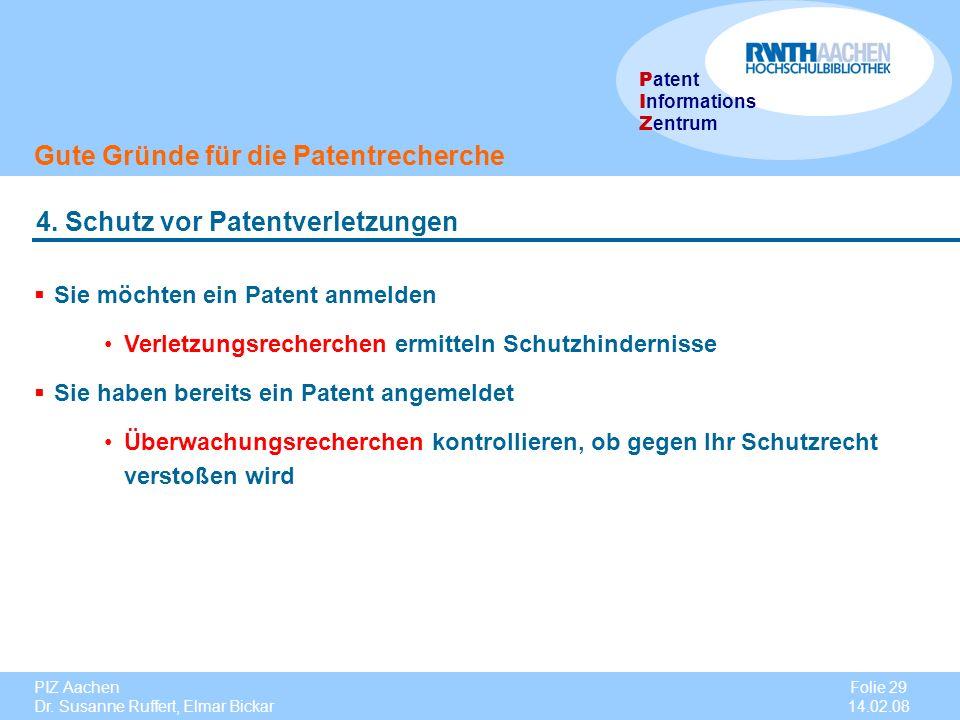 PIZ Aachen Dr. Susanne Ruffert, Elmar Bickar Folie 29 14.02.08 P atent I nformations Z entrum Gute Gründe für die Patentrecherche 4. Schutz vor Patent