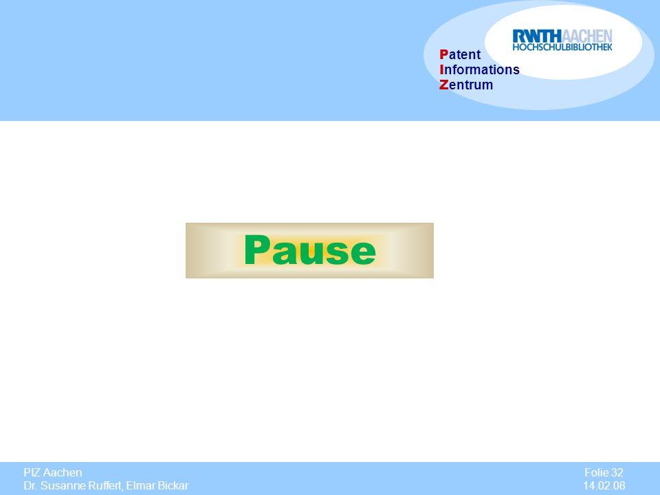 PIZ Aachen Dr. Susanne Ruffert, Elmar Bickar Folie 32 14.02.08 P atent I nformations Z entrum Pause