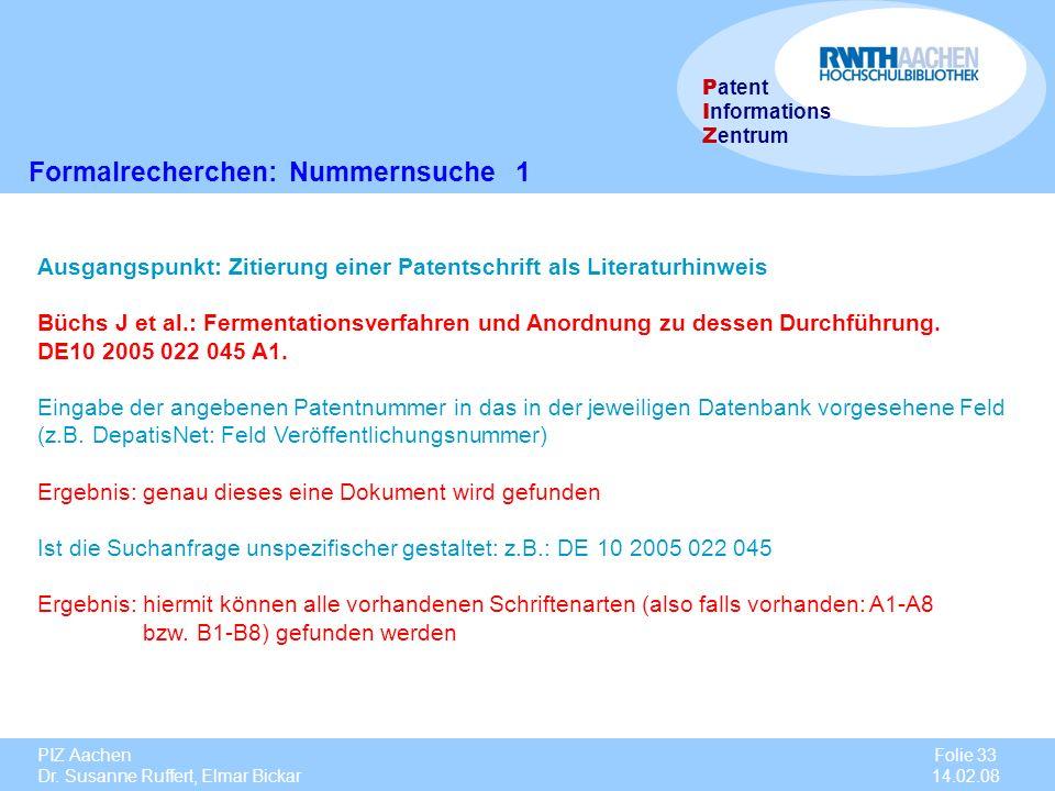 PIZ Aachen Dr. Susanne Ruffert, Elmar Bickar Folie 33 14.02.08 P atent I nformations Z entrum Formalrecherchen: Nummernsuche 1 Ausgangspunkt: Zitierun