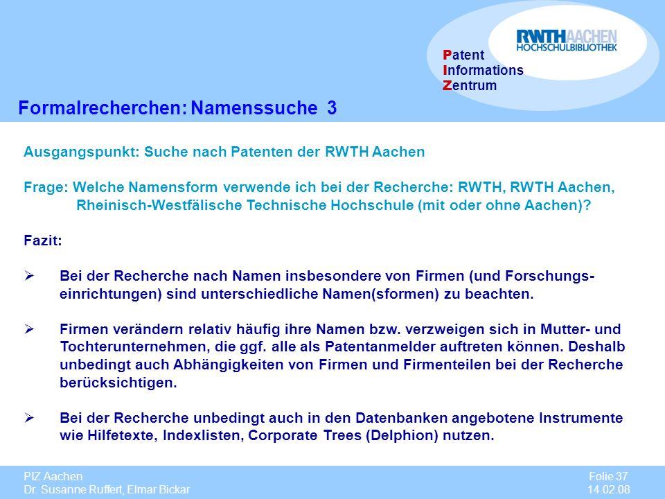 PIZ Aachen Dr. Susanne Ruffert, Elmar Bickar Folie 37 14.02.08 P atent I nformations Z entrum Formalrecherchen: Namenssuche 3 Ausgangspunkt: Suche nac