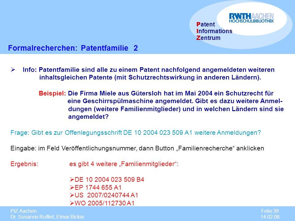 PIZ Aachen Dr. Susanne Ruffert, Elmar Bickar Folie 39 14.02.08 P atent I nformations Z entrum Formalrecherchen: Patentfamilie 2 Info: Patentfamilie si
