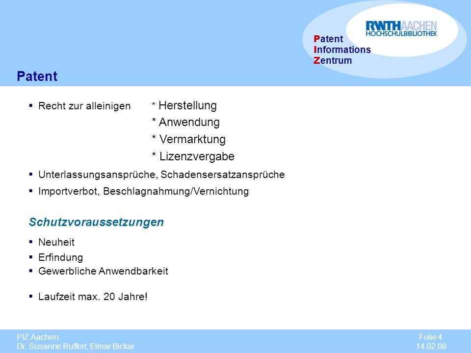 PIZ Aachen Dr. Susanne Ruffert, Elmar Bickar Folie 4 14.02.08 P atent I nformations Z entrum Patent Recht zur alleinigen * Herstellung * Anwendung * V