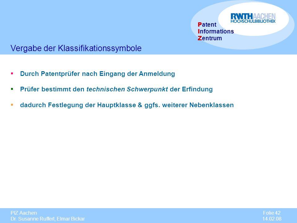 PIZ Aachen Dr. Susanne Ruffert, Elmar Bickar Folie 42 14.02.08 P atent I nformations Z entrum Vergabe der Klassifikationssymbole Durch Patentprüfer na