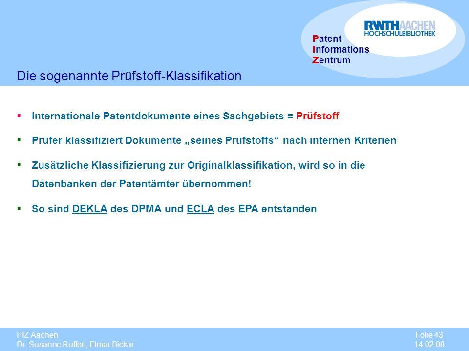 PIZ Aachen Dr. Susanne Ruffert, Elmar Bickar Folie 43 14.02.08 P atent I nformations Z entrum Die sogenannte Prüfstoff-Klassifikation Internationale P