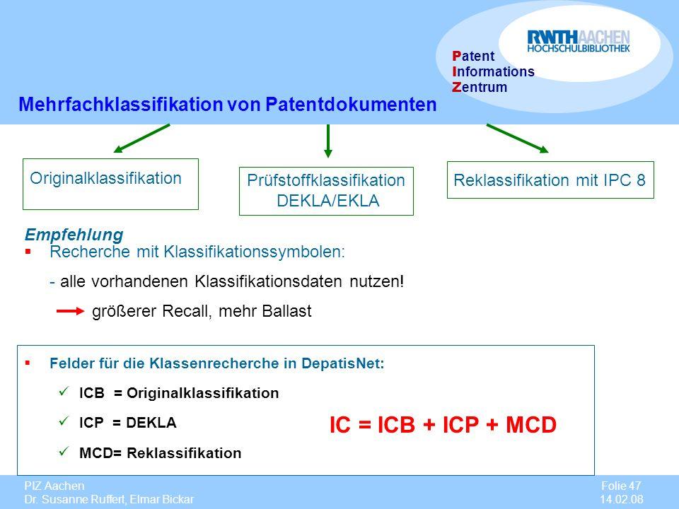 PIZ Aachen Dr. Susanne Ruffert, Elmar Bickar Folie 47 14.02.08 P atent I nformations Z entrum Mehrfachklassifikation von Patentdokumenten Originalklas