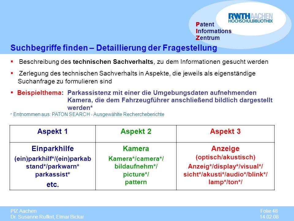 PIZ Aachen Dr. Susanne Ruffert, Elmar Bickar Folie 48 14.02.08 P atent I nformations Z entrum Beschreibung des technischen Sachverhalts, zu dem Inform