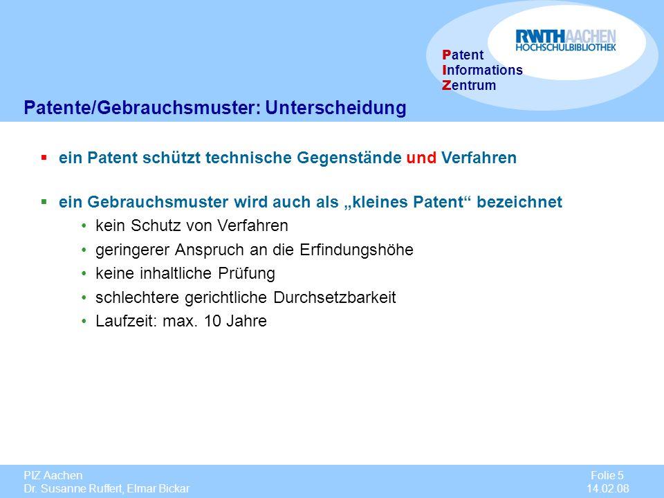 PIZ Aachen Dr. Susanne Ruffert, Elmar Bickar Folie 5 14.02.08 P atent I nformations Z entrum Patente/Gebrauchsmuster: Unterscheidung ein Patent schütz