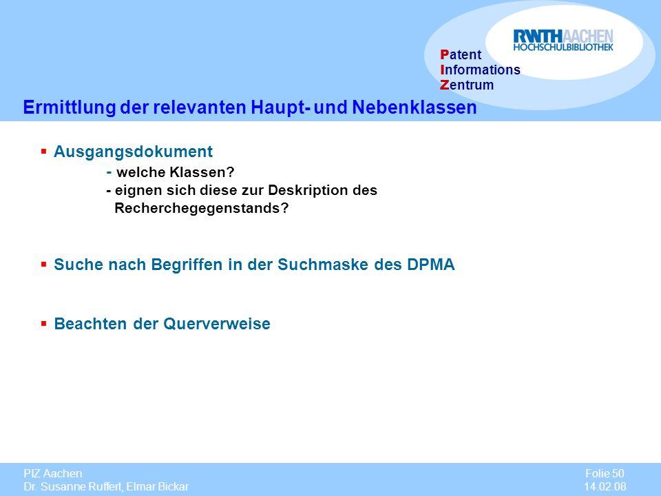 PIZ Aachen Dr. Susanne Ruffert, Elmar Bickar Folie 50 14.02.08 P atent I nformations Z entrum Ermittlung der relevanten Haupt- und Nebenklassen Ausgan