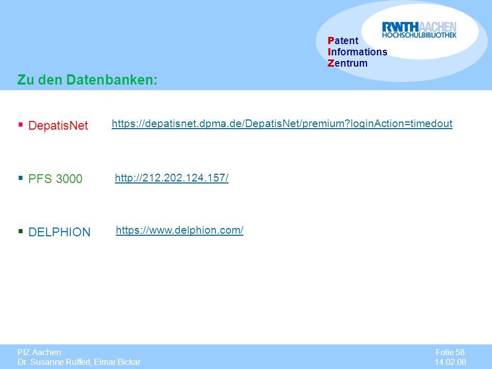 PIZ Aachen Dr. Susanne Ruffert, Elmar Bickar Folie 58 14.02.08 P atent I nformations Z entrum DepatisNet https://depatisnet.dpma.de/DepatisNet/premium