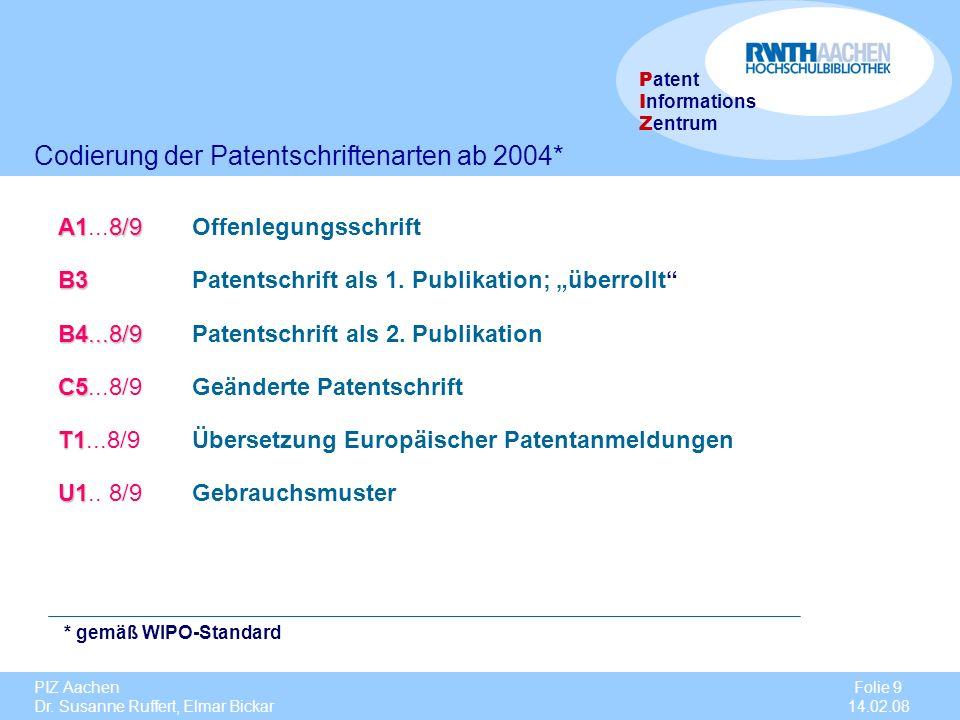 PIZ Aachen Dr. Susanne Ruffert, Elmar Bickar Folie 9 14.02.08 P atent I nformations Z entrum A18/9 A1...8/9Offenlegungsschrift B3 B3Patentschrift als