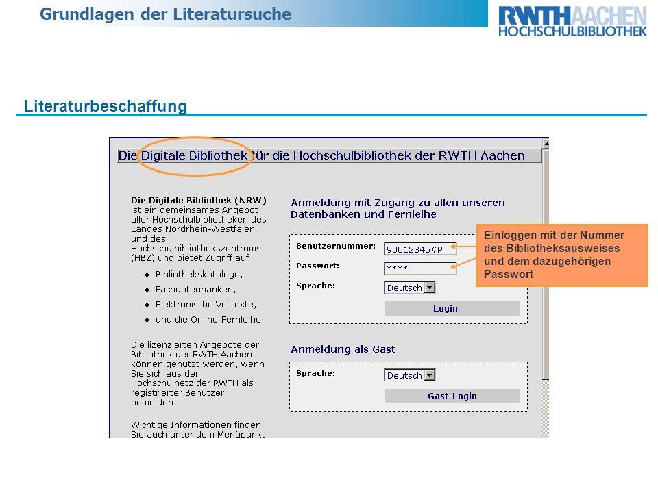 Grundlagen der Literatursuche Literaturbeschaffung Einloggen mit der Nummer des Bibliotheksausweises und dem dazugehörigen Passwort