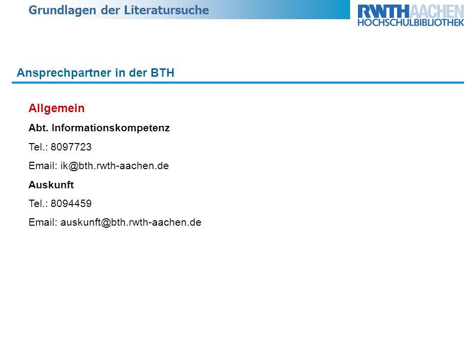 Grundlagen der Literatursuche Allgemein Abt. Informationskompetenz Tel.: 8097723 Email: ik@bth.rwth-aachen.de Auskunft Tel.: 8094459 Email: auskunft@b