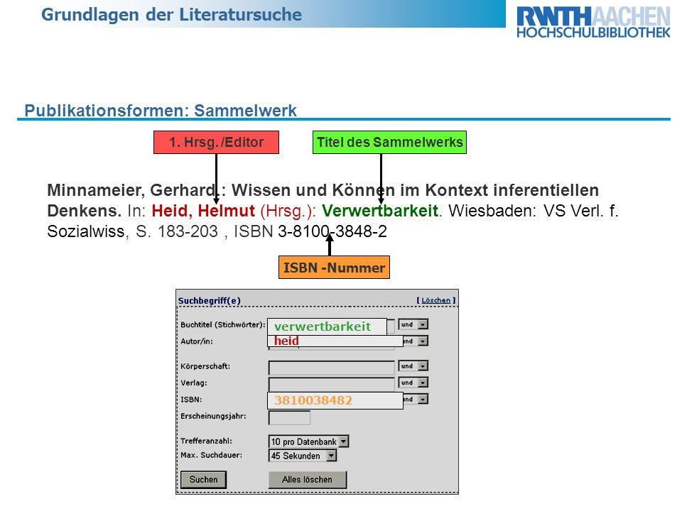 Grundlagen der Literatursuche Minnameier, Gerhard.: Wissen und Können im Kontext inferentiellen Denkens. In: Heid, Helmut (Hrsg.): Verwertbarkeit. Wie