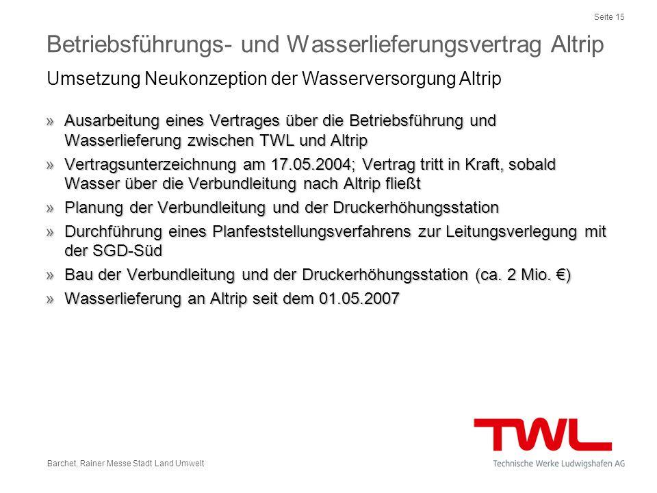 Seite 15 Barchet, Rainer Messe Stadt Land Umwelt »Ausarbeitung eines Vertrages über die Betriebsführung und Wasserlieferung zwischen TWL und Altrip »V