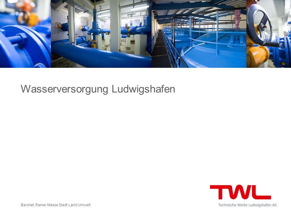 Seite 2 Barchet, Rainer Messe Stadt Land Umwelt Bitte hier Untertitel eingeben Wasserversorgung Ludwigshafen