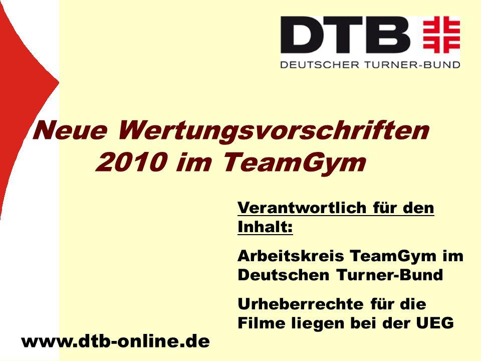 www.dtb-online.de Neue Wertungsvorschriften 2010 im TeamGym Verantwortlich für den Inhalt: Arbeitskreis TeamGym im Deutschen Turner-Bund Urheberrechte