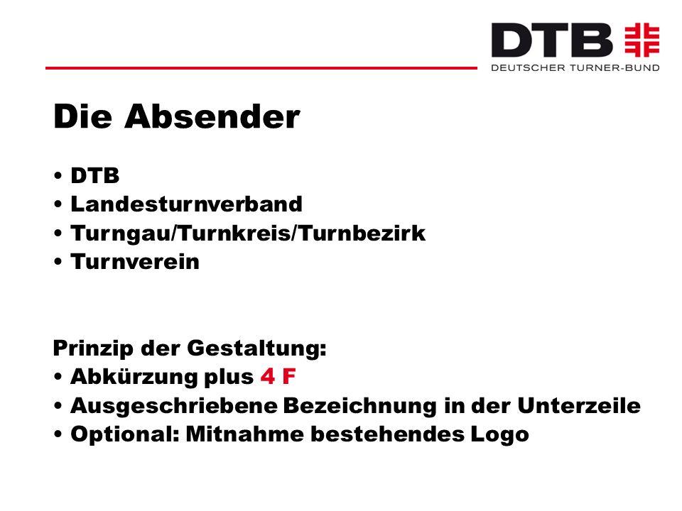 Die Absender DTB Landesturnverband Turngau/Turnkreis/Turnbezirk Turnverein Prinzip der Gestaltung: Abkürzung plus 4 F Ausgeschriebene Bezeichnung in d