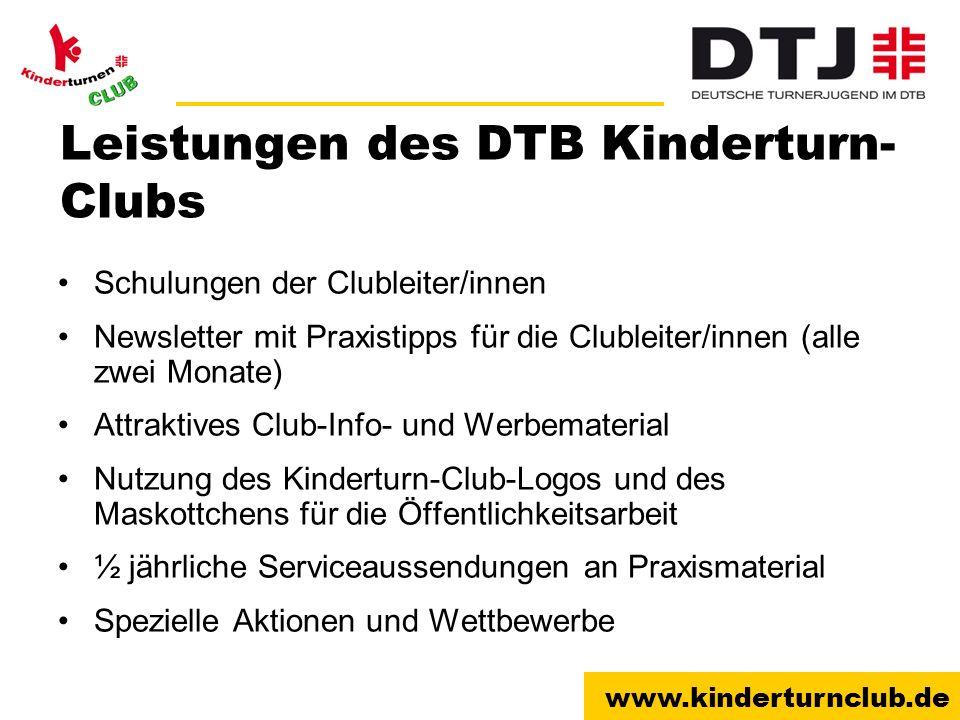 www.kinderturnclub.de Leistungen des DTB Kinderturn- Clubs Schulungen der Clubleiter/innen Newsletter mit Praxistipps für die Clubleiter/innen (alle z