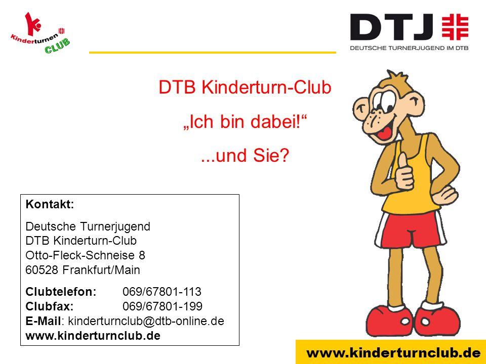 www.kinderturnclub.de Kontakt: Deutsche Turnerjugend DTB Kinderturn-Club Otto-Fleck-Schneise 8 60528 Frankfurt/Main Clubtelefon: 069/67801-113 Clubfax
