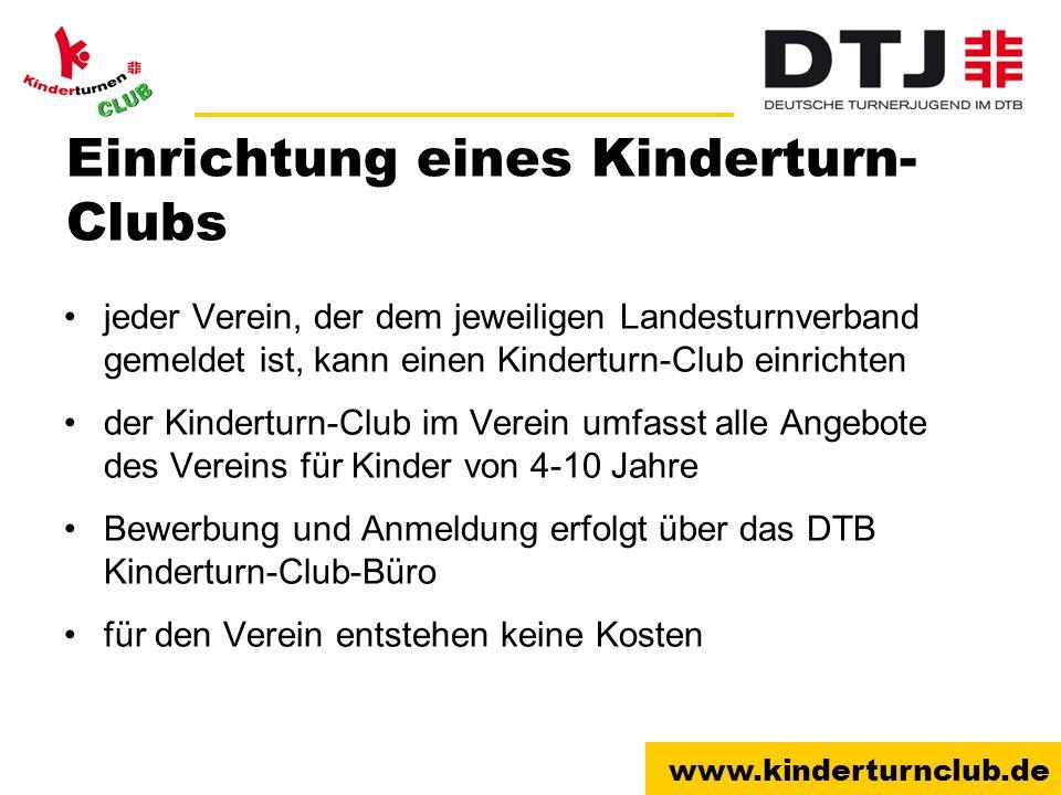 www.kinderturnclub.de Einrichtung eines Kinderturn- Clubs jeder Verein, der dem jeweiligen Landesturnverband gemeldet ist, kann einen Kinderturn-Club