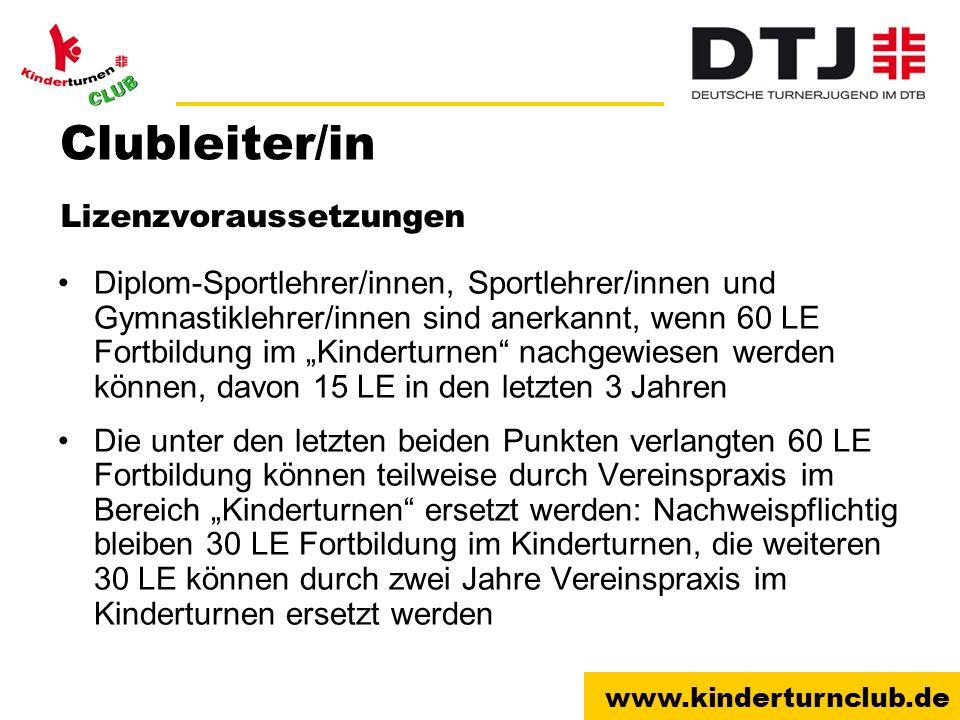 www.kinderturnclub.de Clubleiter/in Diplom-Sportlehrer/innen, Sportlehrer/innen und Gymnastiklehrer/innen sind anerkannt, wenn 60 LE Fortbildung im Ki