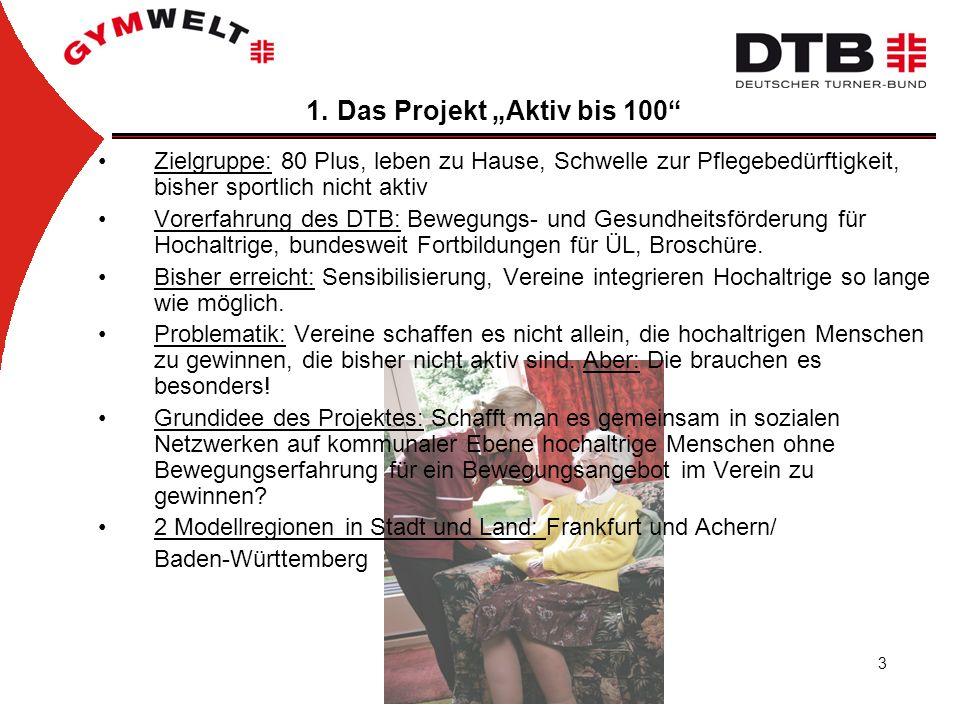 3 1. Das Projekt Aktiv bis 100 Zielgruppe: 80 Plus, leben zu Hause, Schwelle zur Pflegebedürftigkeit, bisher sportlich nicht aktiv Vorerfahrung des DT