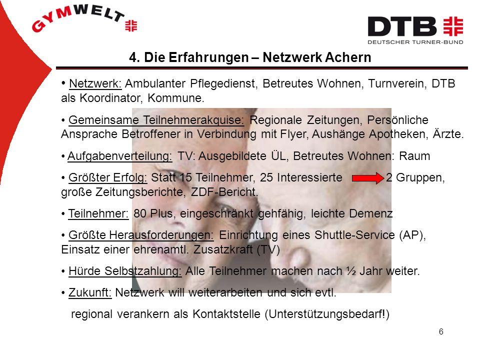 6 4. Die Erfahrungen – Netzwerk Achern Netzwerk: Ambulanter Pflegedienst, Betreutes Wohnen, Turnverein, DTB als Koordinator, Kommune. Gemeinsame Teiln