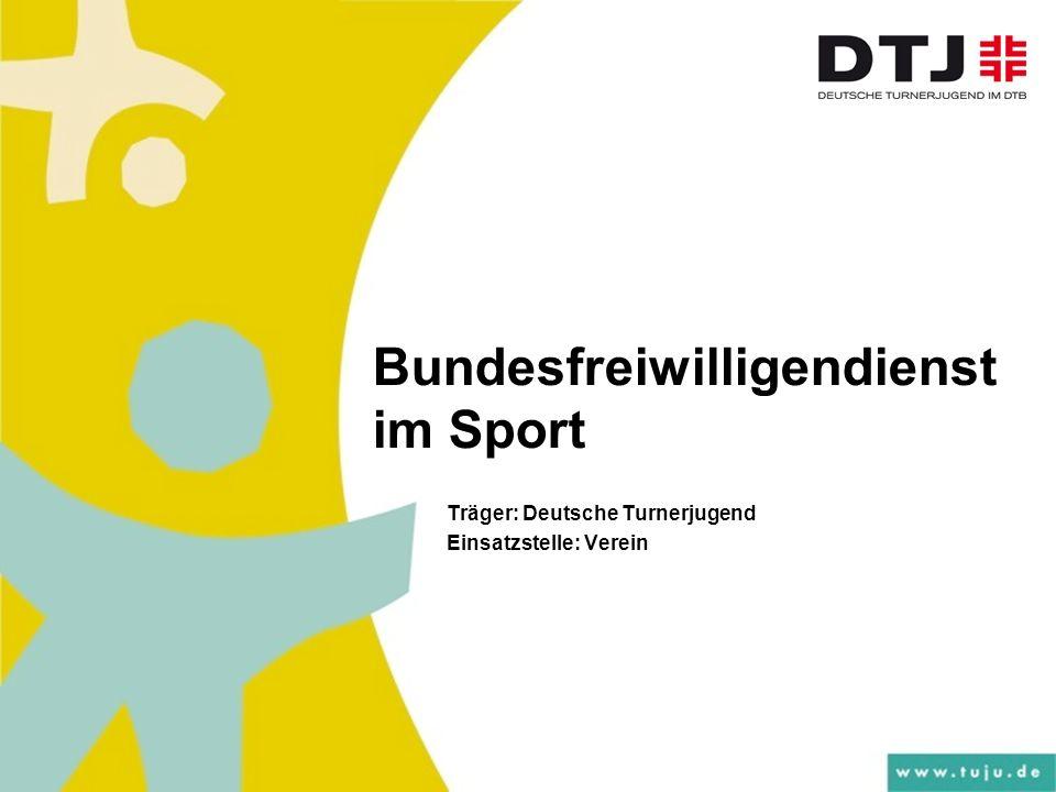 Bundesfreiwilligendienst im Sport Träger: Deutsche Turnerjugend Einsatzstelle: Verein