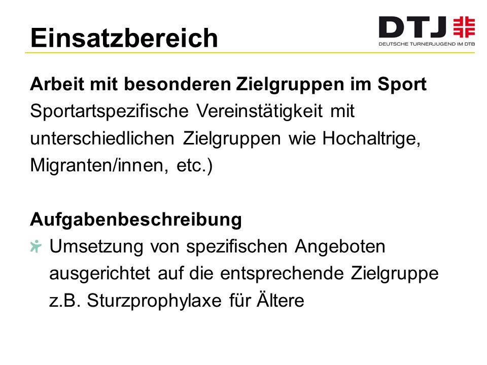 Einsatzbereich Arbeit mit besonderen Zielgruppen im Sport Sportartspezifische Vereinstätigkeit mit unterschiedlichen Zielgruppen wie Hochaltrige, Migr