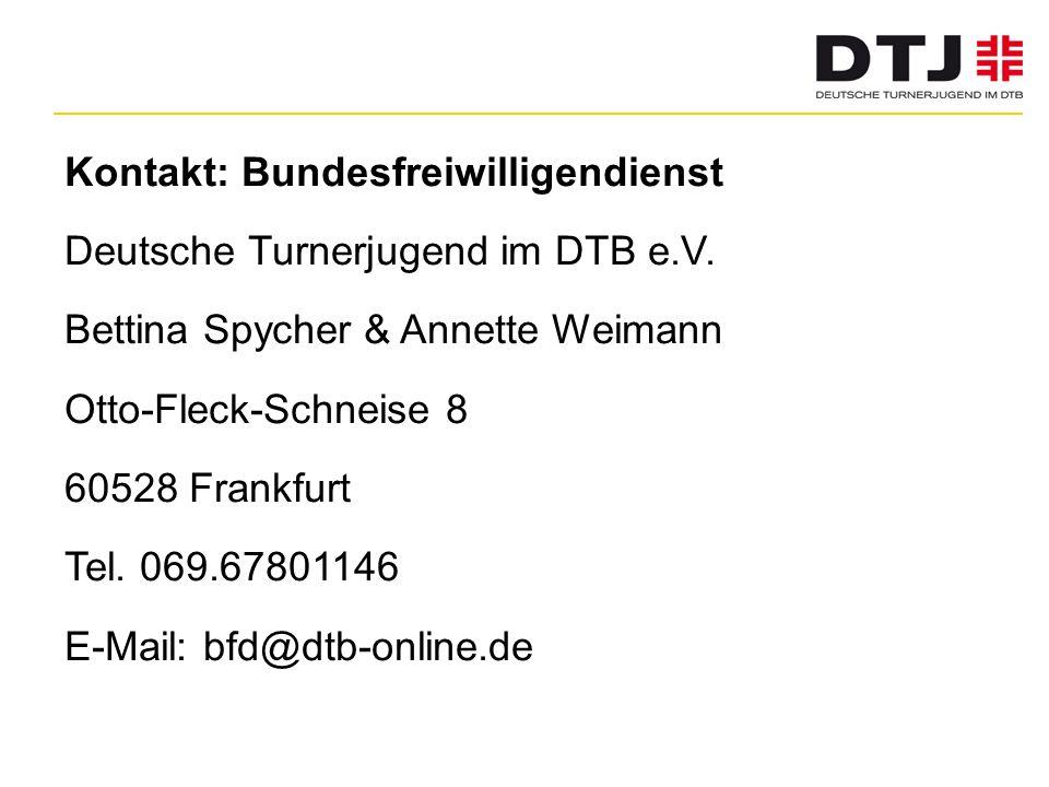 Kontakt: Bundesfreiwilligendienst Deutsche Turnerjugend im DTB e.V. Bettina Spycher & Annette Weimann Otto-Fleck-Schneise 8 60528 Frankfurt Tel. 069.6