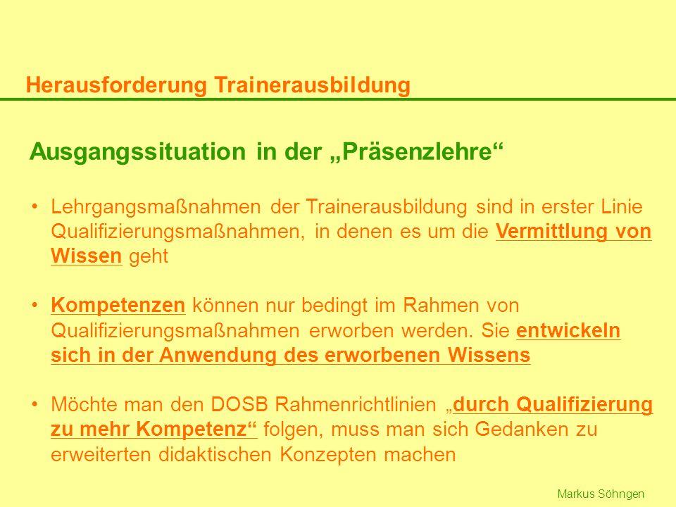 Markus Söhngen Ausgangssituation in der Präsenzlehre Lehrgangsmaßnahmen der Trainerausbildung sind in erster Linie Qualifizierungsmaßnahmen, in denen