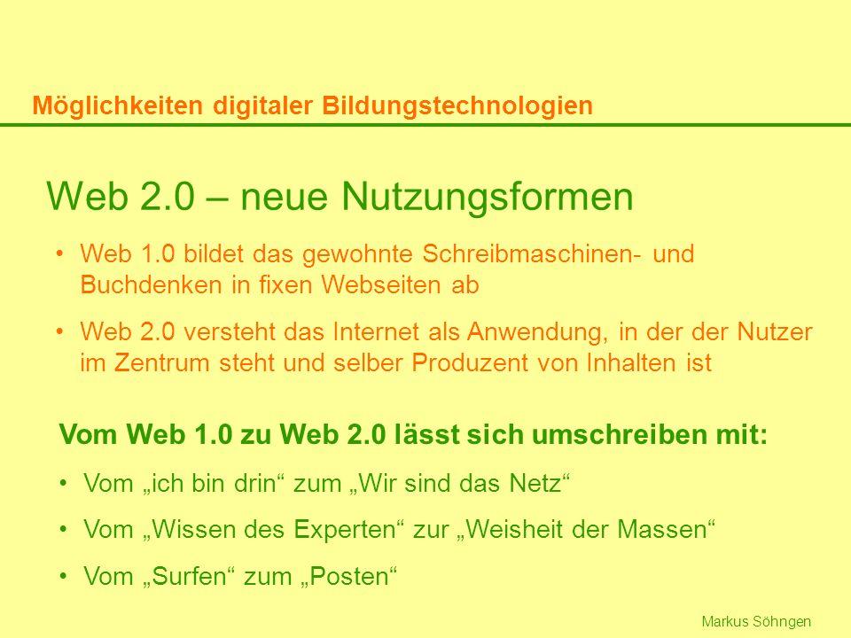 Markus Söhngen Web 2.0 – neue Nutzungsformen Web 1.0 bildet das gewohnte Schreibmaschinen- und Buchdenken in fixen Webseiten ab Web 2.0 versteht das I