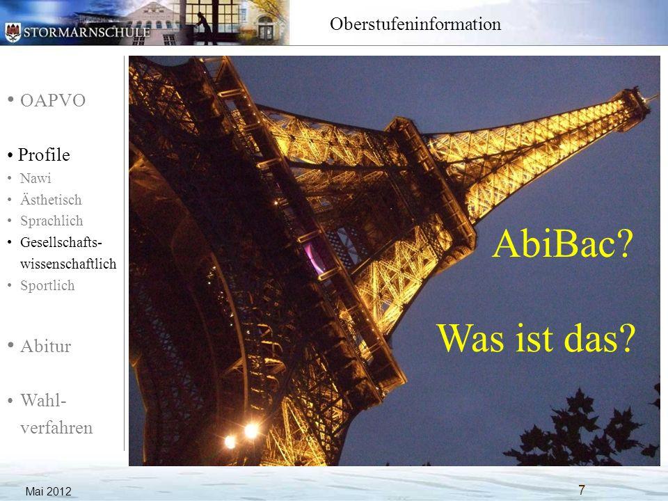 OAPVO Profile Nawi Ästhetisch Sprachlich Gesellschafts- wissenschaftlich Sportlich Abitur Wahl- verfahren Oberstufeninformation Mai 2012 7 AbiBac? Was