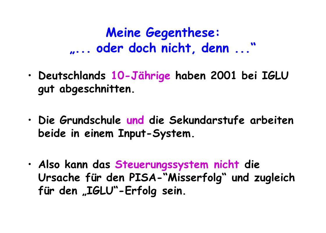 Meine Gegenthese:... oder doch nicht, denn... Deutschlands 10-Jährige haben 2001 bei IGLU gut abgeschnitten. Die Grundschule und die Sekundarstufe arb