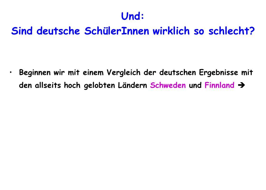 Und: Sind deutsche SchülerInnen wirklich so schlecht? Beginnen wir mit einem Vergleich der deutschen Ergebnisse mit den allseits hoch gelobten Ländern