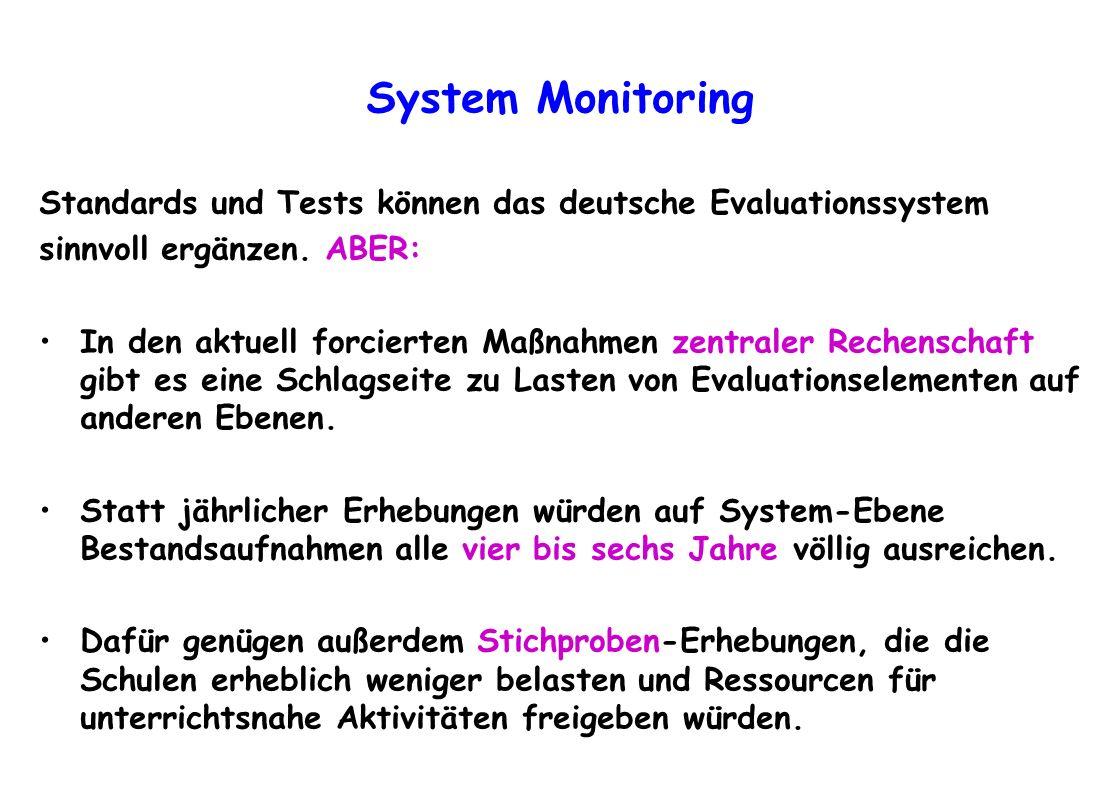 System Monitoring Standards und Tests können das deutsche Evaluationssystem sinnvoll ergänzen. ABER: In den aktuell forcierten Maßnahmen zentraler Rec