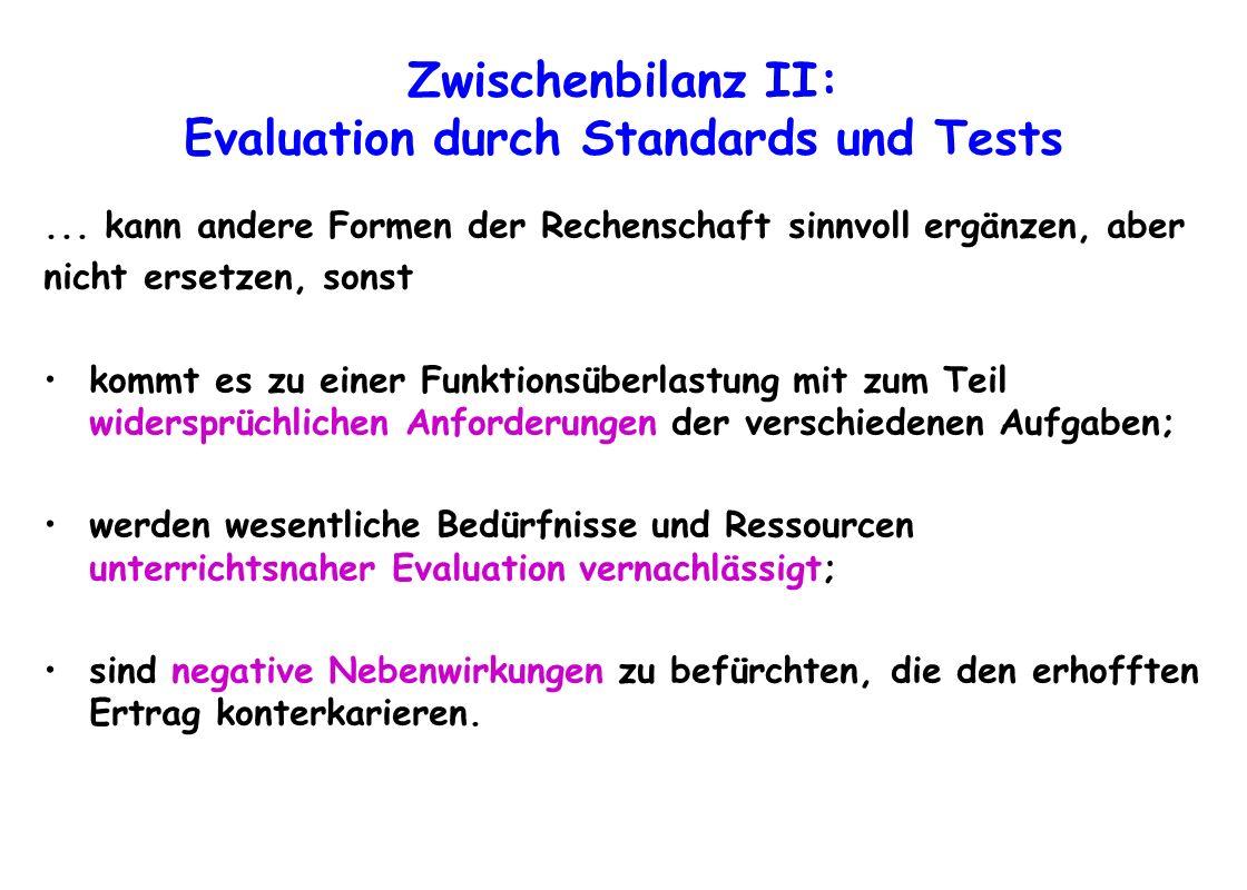 Zwischenbilanz II: Evaluation durch Standards und Tests... kann andere Formen der Rechenschaft sinnvoll ergänzen, aber nicht ersetzen, sonst kommt es