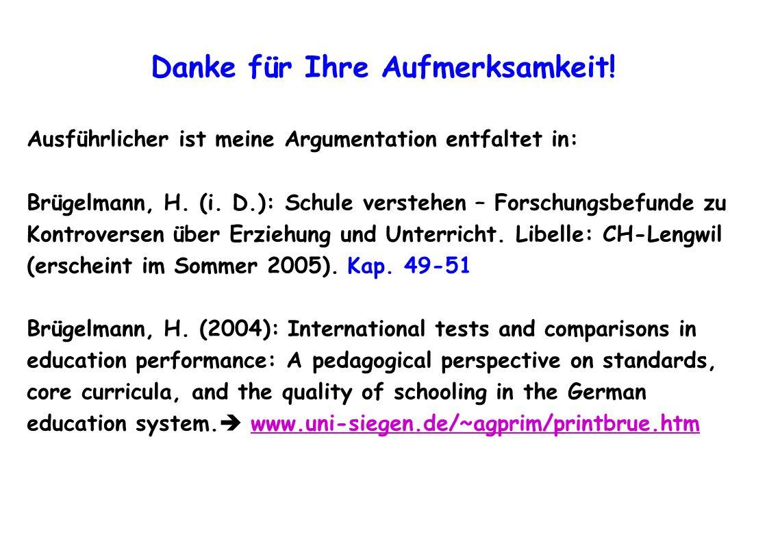 Danke für Ihre Aufmerksamkeit! Ausführlicher ist meine Argumentation entfaltet in: Brügelmann, H. (i. D.): Schule verstehen – Forschungsbefunde zu Kon