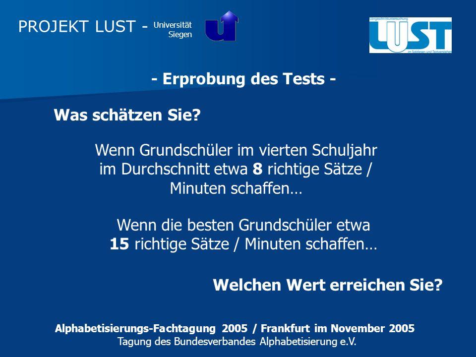 PROJEKT LUST - Universität Siegen - Erprobung des Tests - Wenn Grundschüler im vierten Schuljahr im Durchschnitt etwa 8 richtige Sätze / Minuten schaf