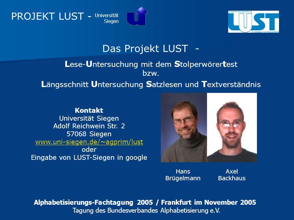 Das Projekt LUST - L ese- U ntersuchung mit dem S tolperwörer t est bzw. L ängsschnitt U ntersuchung S atzlesen und T extverständnis Kontakt Universit
