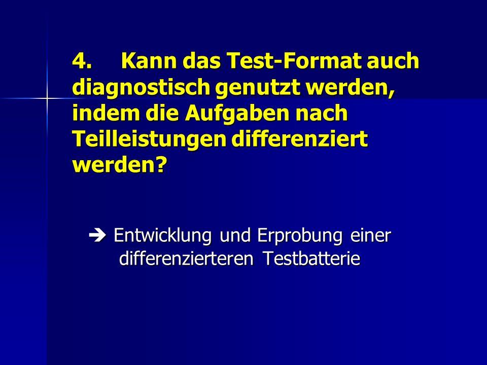 4.Kann das Test-Format auch diagnostisch genutzt werden, indem die Aufgaben nach Teilleistungen differenziert werden.