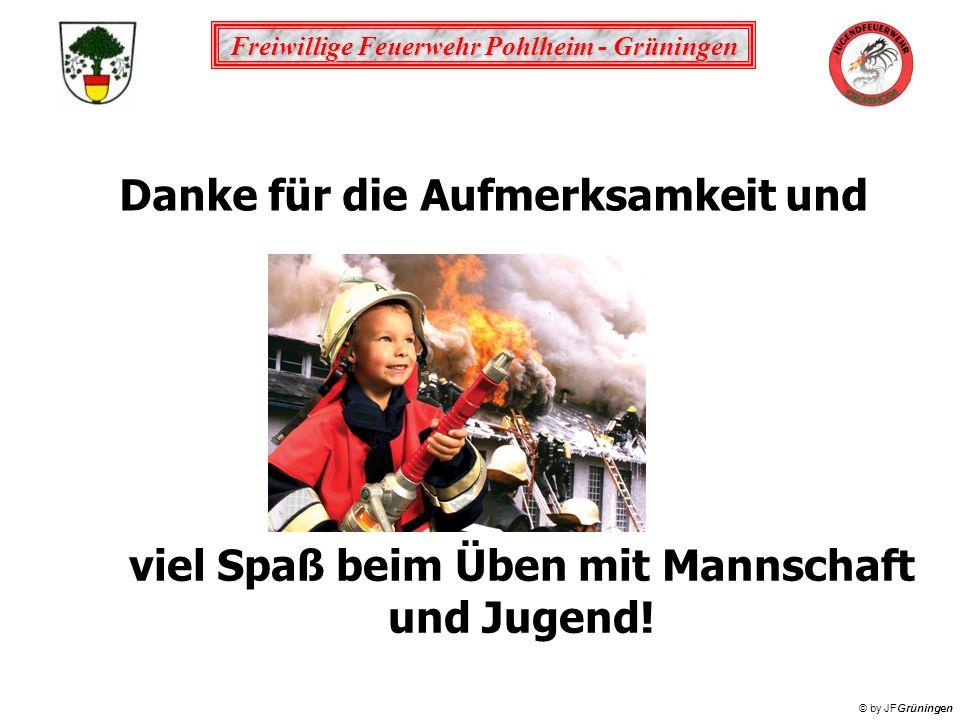 Freiwillige Feuerwehr Pohlheim - Grüningen © by JFGrüningen viel Spaß beim Üben mit Mannschaft und Jugend! Danke für die Aufmerksamkeit und