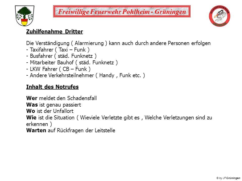 Freiwillige Feuerwehr Pohlheim - Grüningen © by JFGrüningen Zuhilfenahme Dritter Die Verständigung ( Alarmierung ) kann auch durch andere Personen erf