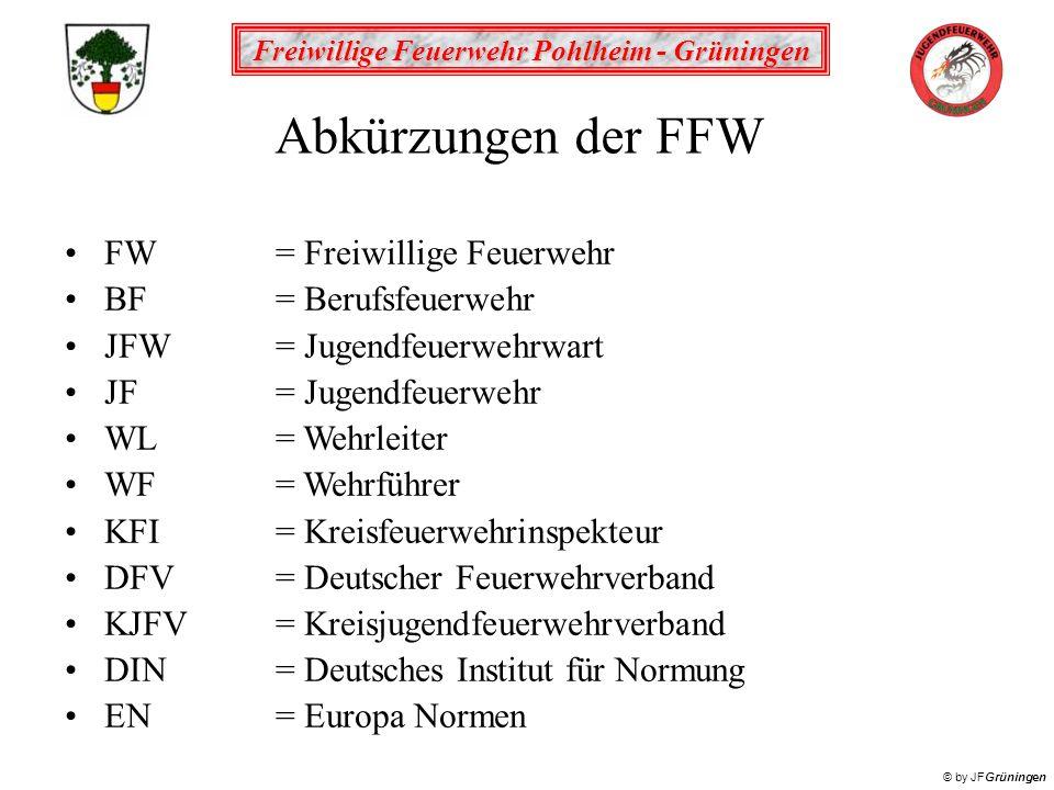 Freiwillige Feuerwehr Pohlheim - Grüningen © by JFGrüningen Abkürzungen der FFW FW= Freiwillige Feuerwehr BF= Berufsfeuerwehr JFW= Jugendfeuerwehrwart