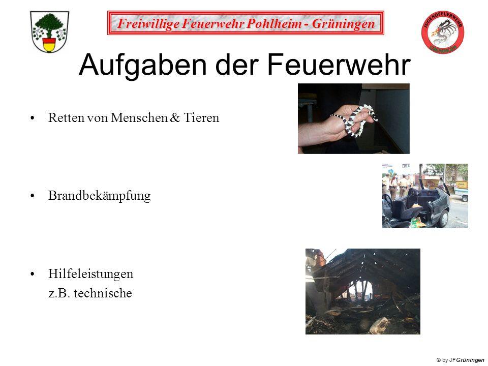 Freiwillige Feuerwehr Pohlheim - Grüningen © by JFGrüningen Aufgaben der Feuerwehr Retten von Menschen & Tieren Brandbekämpfung Hilfeleistungen z.B. t