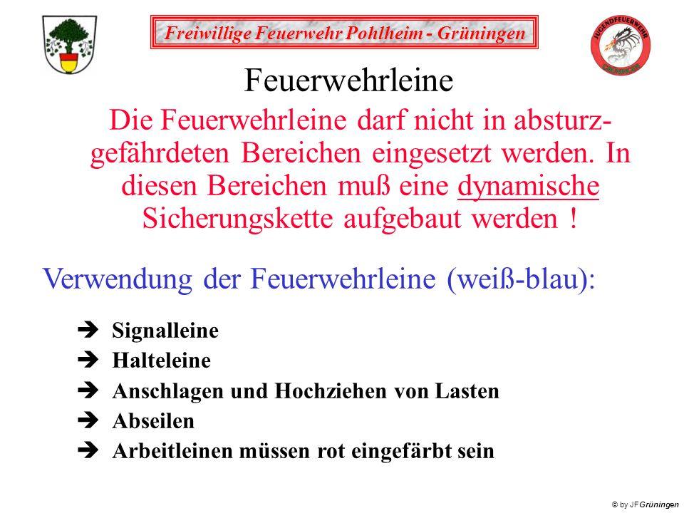 Freiwillige Feuerwehr Pohlheim - Grüningen © by JFGrüningen Feuerwehrleine Die Feuerwehrleine darf nicht in absturz- gefährdeten Bereichen eingesetzt werden.