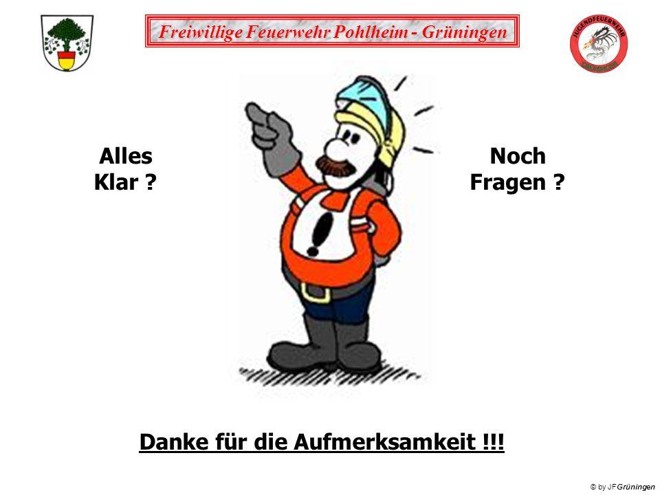 Freiwillige Feuerwehr Pohlheim - Grüningen © by JFGrüningen Alles Klar ? Noch Fragen ? Danke für die Aufmerksamkeit !!!